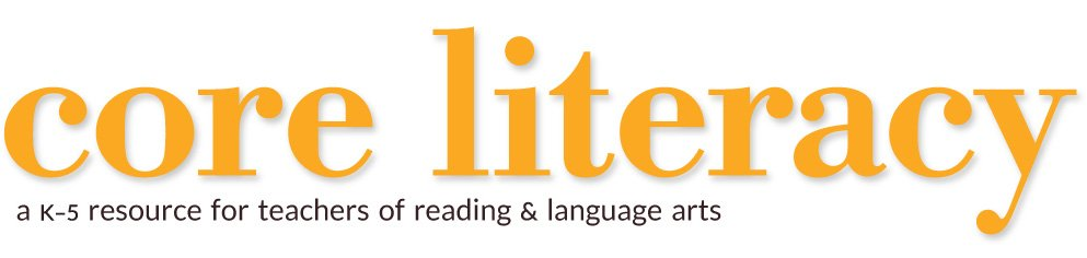 core literacy - a k-5 resource for teaching of reading & language arts