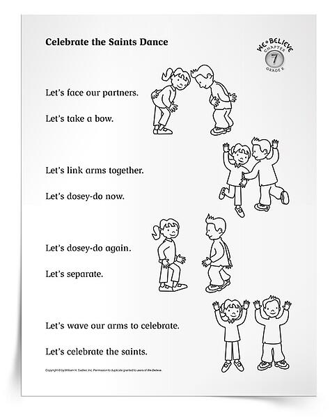 Engage the musical, interpersonal, and bodily-kinesthetic learners in your early childhood or primary classrooms with a song and dance activity to celebrate the saints!  Distribute the printable Celebrate the Saints Dance activity sheet and invite little ones to look at each picture as you read the accompanying verse. Demonstrate the steps and have the children practice. Then pray by dancing together. Encourage the children to take the activity sheets home to show their families the special dance they have learned!
