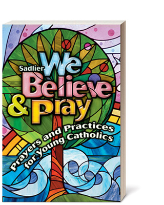 We Believe and Pray:  Prayers and Practices for Young Catholics
