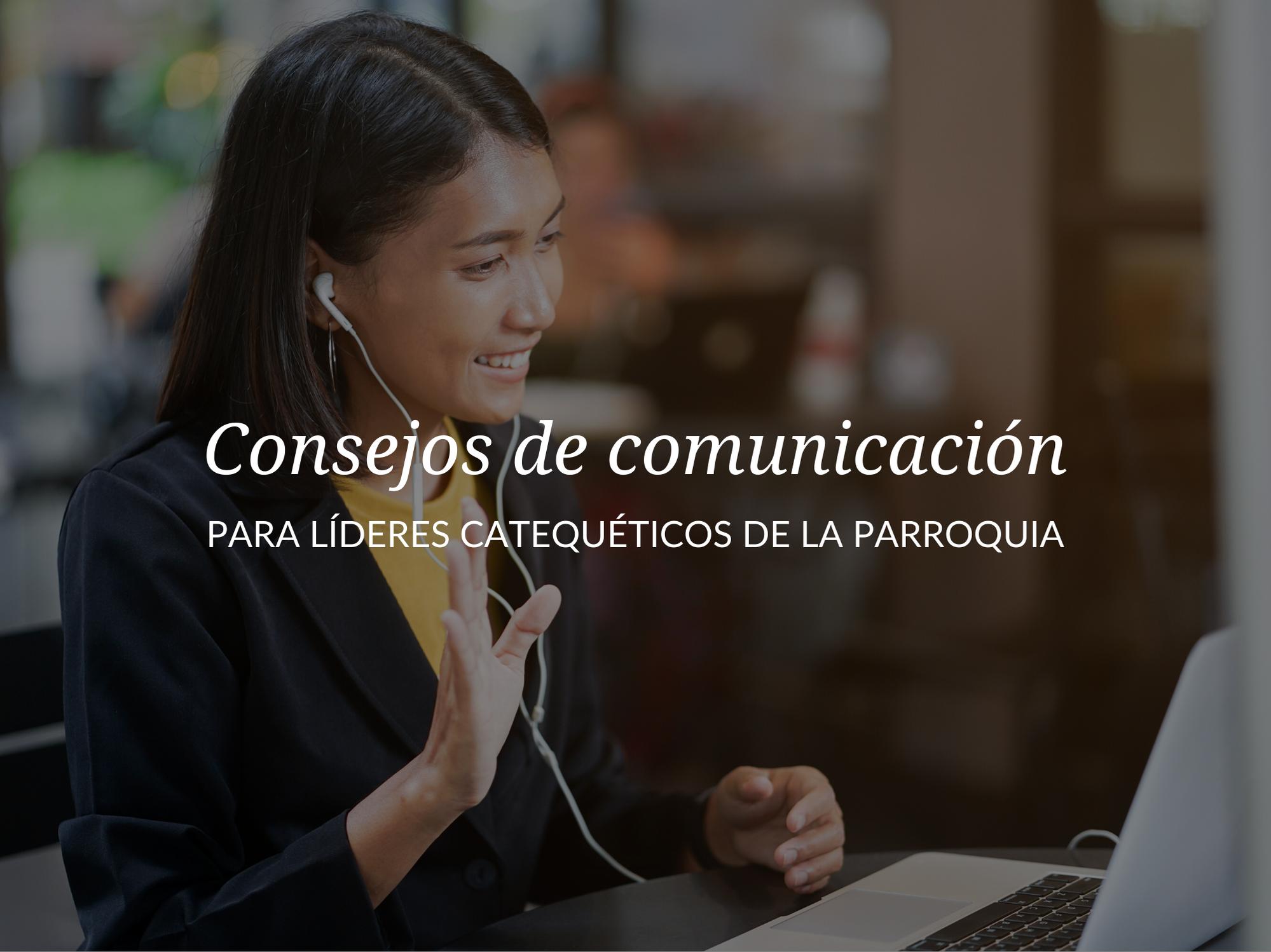 Consejos de comunicación para líderes catequéticos de la parroquia