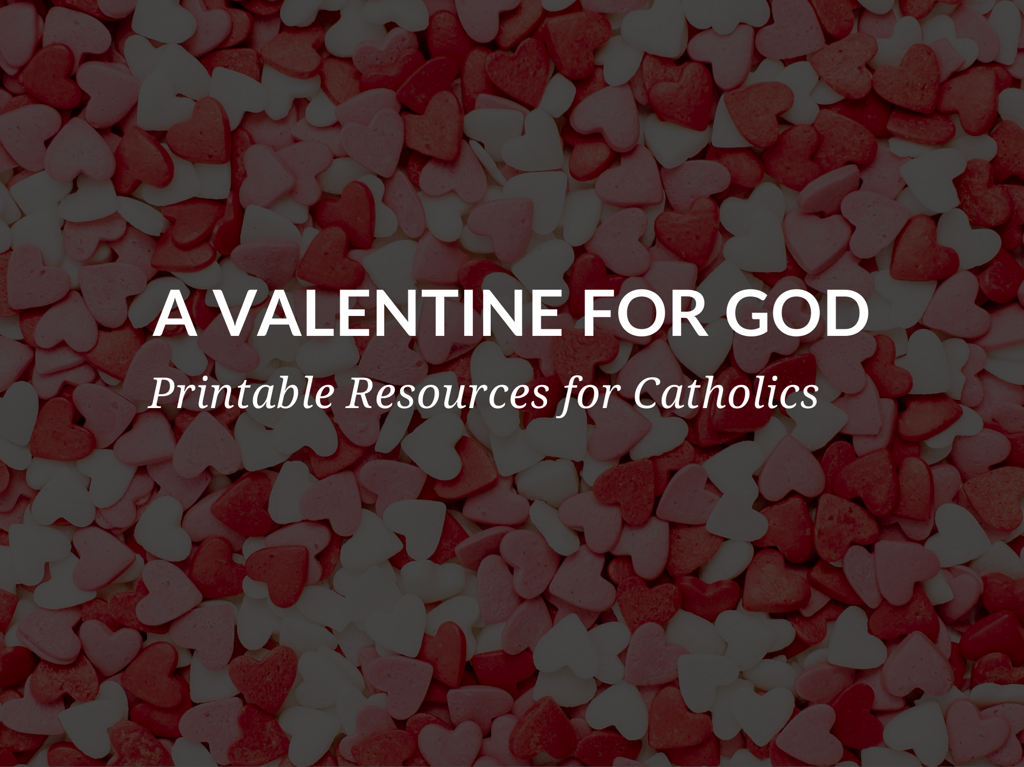 a-valentine-for-god-valentines-day-catholics-prayers