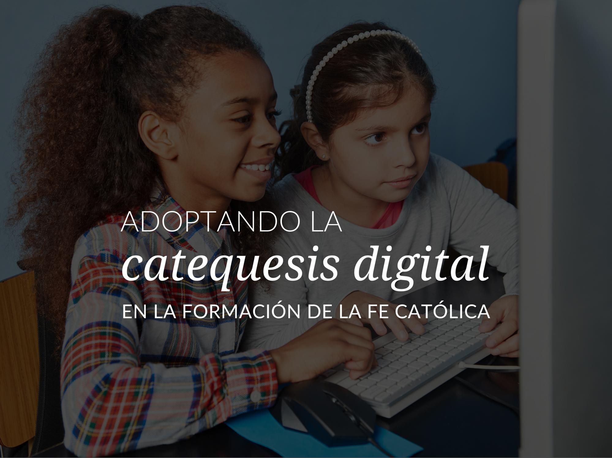 Adoptando la catequesis digital en la formación de la fe católica