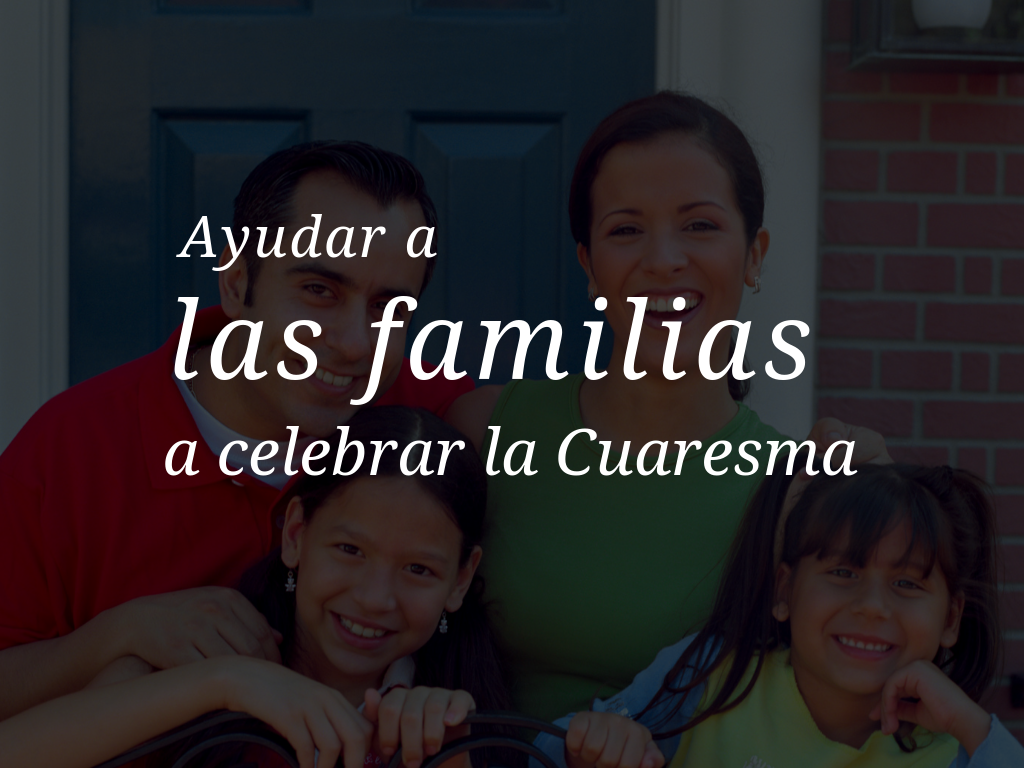 ayudar-a-las-familias-a-celebrar-la-cuaresma