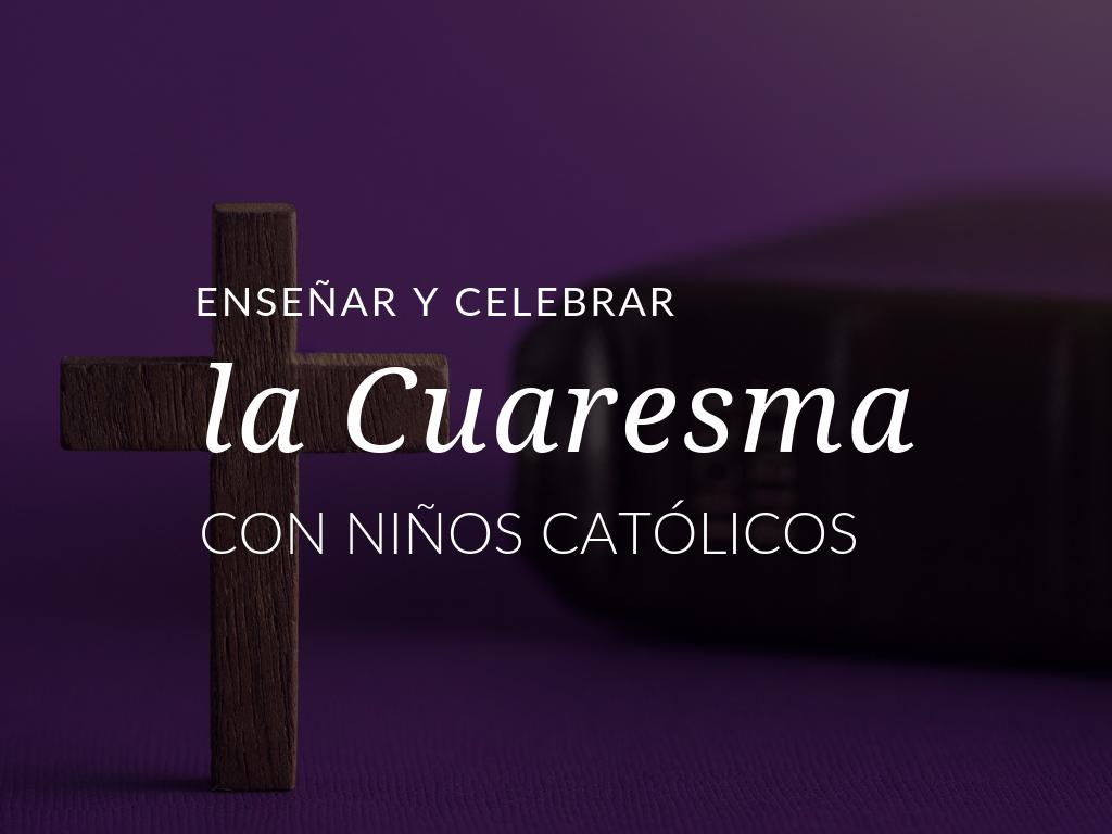 celebrar la Cuaresma con ninos catolicos