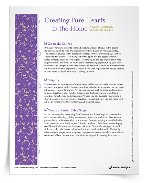 To help families prepare for the season of Lent, download a special Lenten Preparation Checklist for Families. This checklist can be distributed to families to help them to prepare and to observe the season of Lent in their homes and in their daily practices. The resource offers ideas for how to talk to children about Lent and helps families to prepare hearts and homes for a fruitful Lenten journey.
