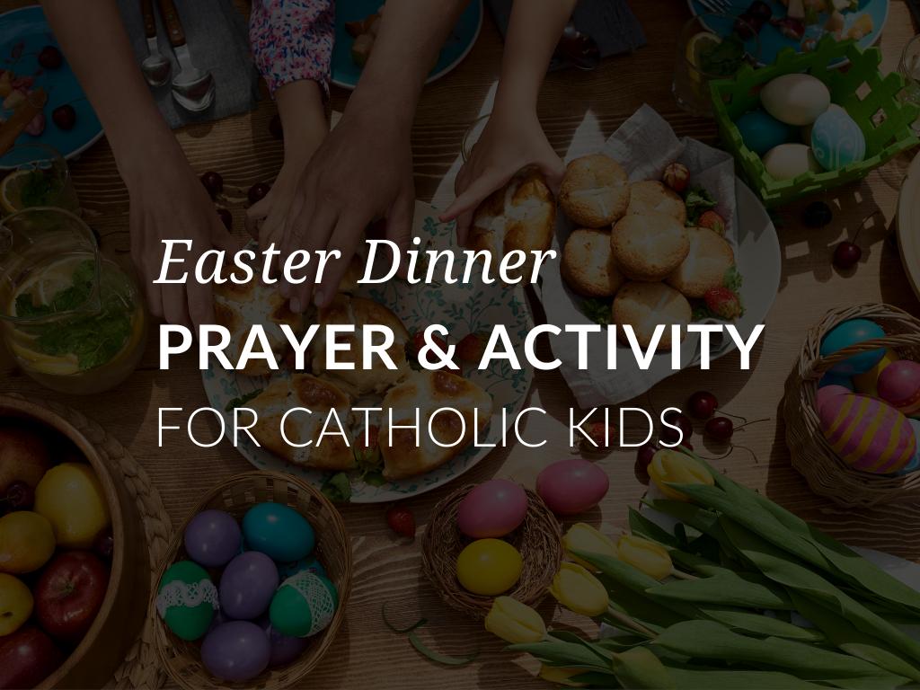 easter-dinner-prayer-and-activity-catholic-kids