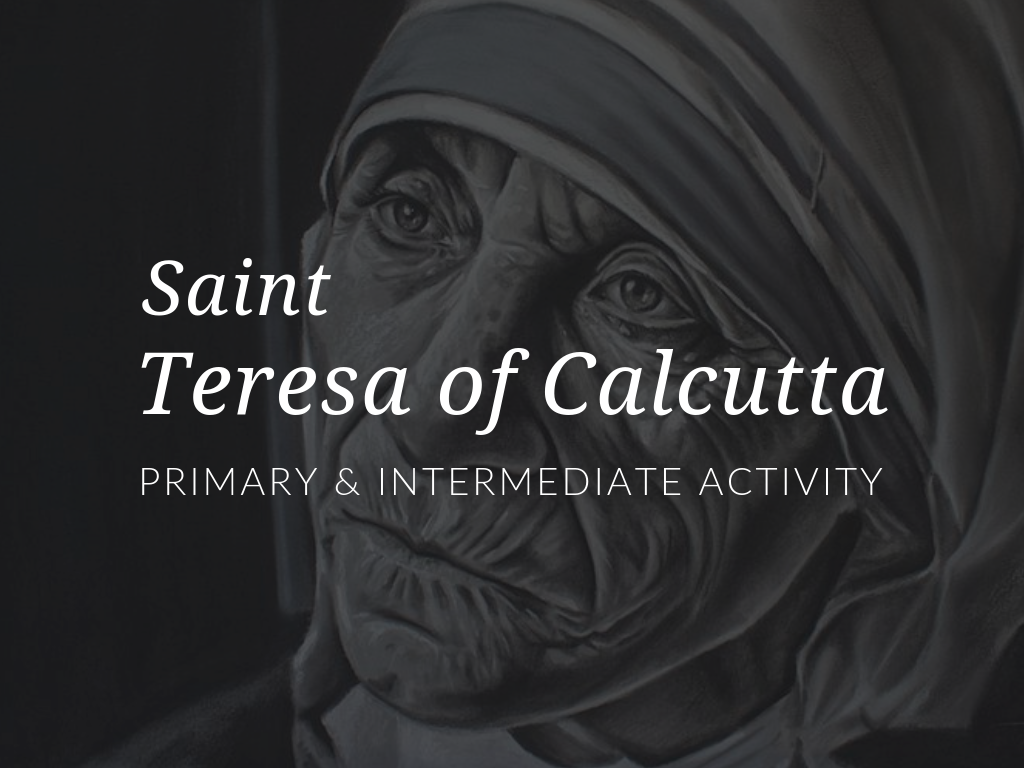 On September 5th, the Church celebrates the feast day of St Teresa of Calcutta, who devoted her life to caring for the homeless people on the streets of Calcutta. Download a primary activity or intermediate activity for Saint Teresa of Calcutta. Download available in English and Spanish.