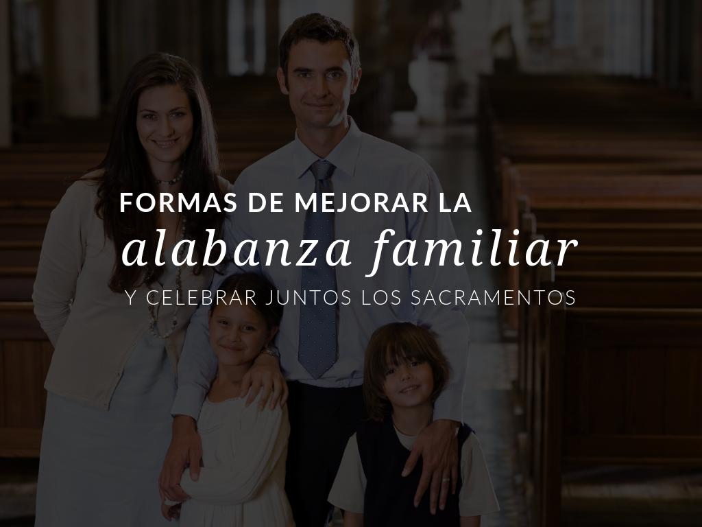 ¡Mejore la alabanza de su familia a pesar de los desafíos que los padres a menudo enfrentan al llevar a los niños a la misa y a los sacramentos!