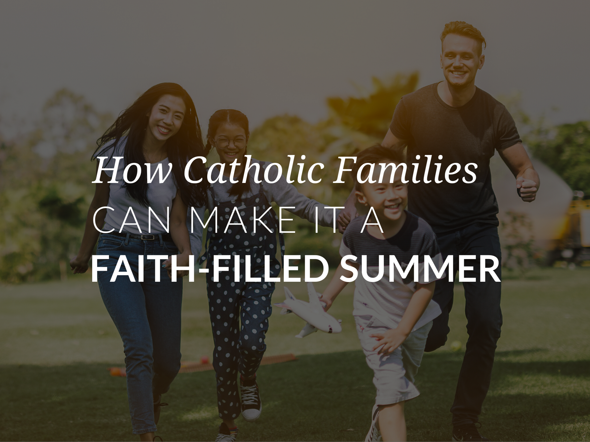 how-catholic-families-can-make-it-a-faith-filled-summer