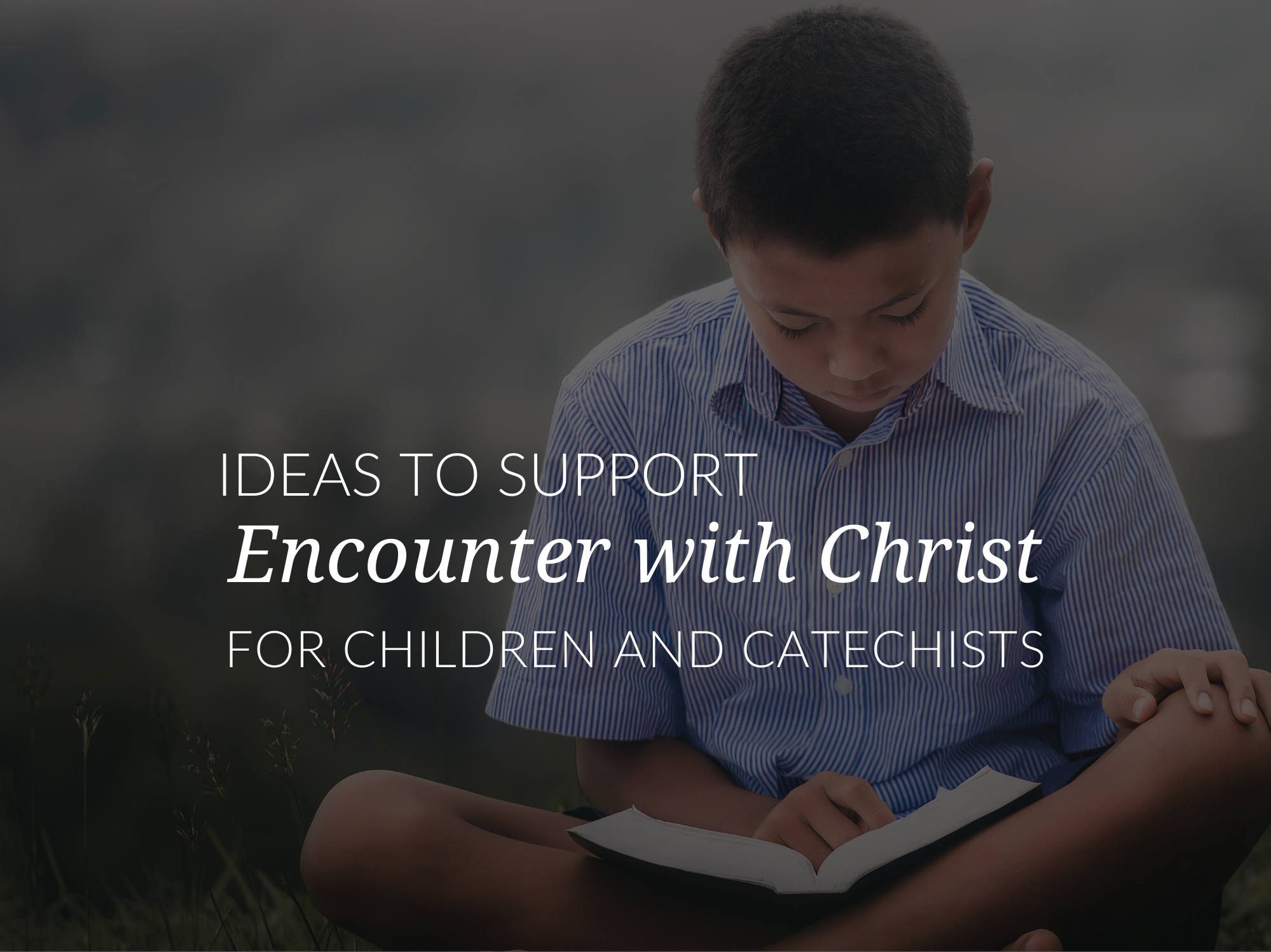 ideas-to-Ideas to Support Encountering Christ in Faith Formation support-encountering-christ-in-faith-formation