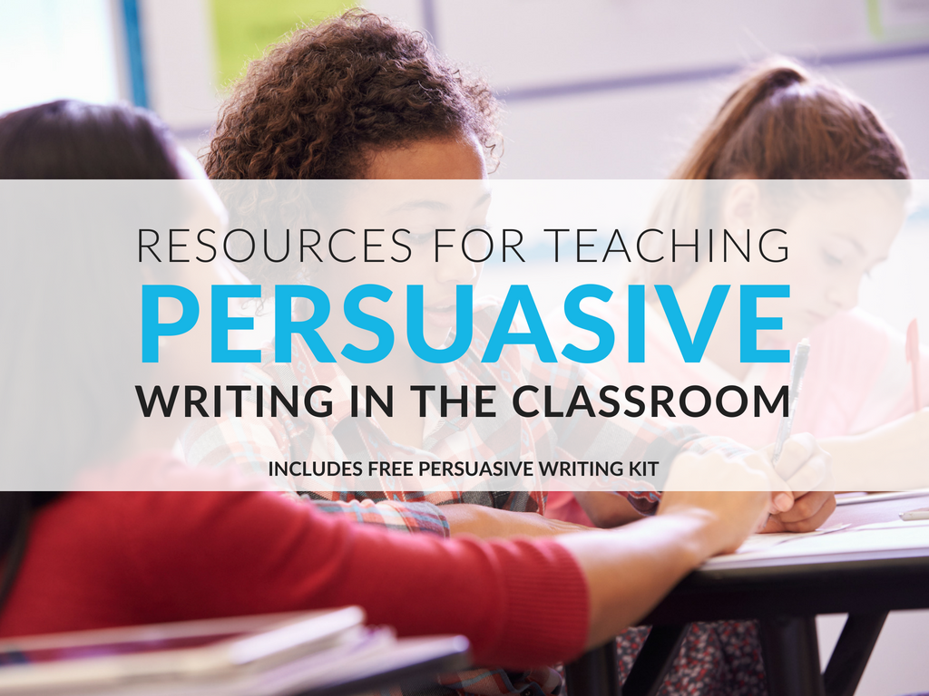 Teaching Persuasive Writing in the Classroom [Free Kit for