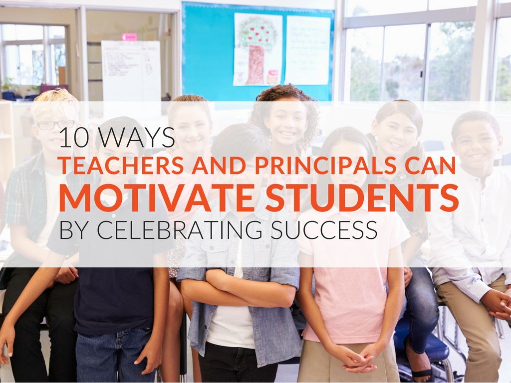 10 Ways Teachers/Principals Can Celebrate Student Success
