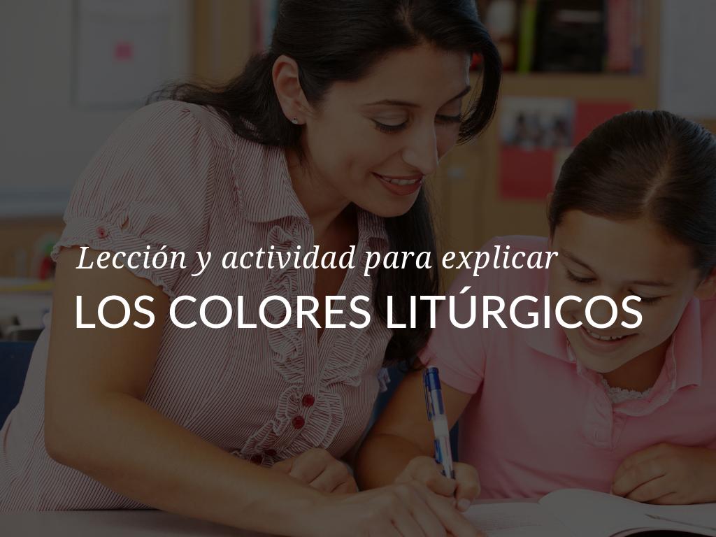 Significado de los colores litúrgicos. Ayude a los niños en su hogar o en el programa de educación religiosa a aprender sobre el año litúrgico y los colores que se usan en cada tiempo. Descargue la mini-lección y actividad para compartir con los estudiantes.