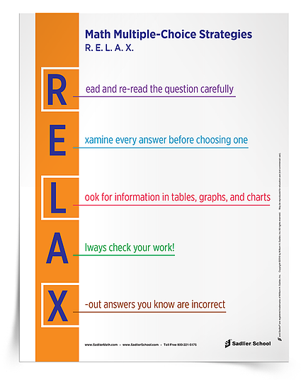 I've created a R.E.L.A.X. Math Multiple-Choice Strategies Poster you can download and hang in the classroom. math-multiple-choise-test-taking-strategies-poster-750px.png