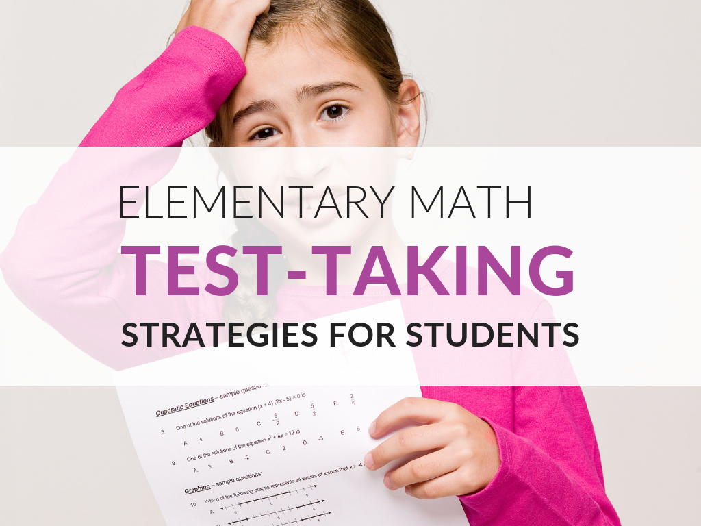 n this article, you'll discover math test-taking strategies and resources for elementary students. Testing is a high-stakes event for students and for teachers and so we want our students to do their best. At the same time, our students want to show us their best. math-test-taking-strategies-elementary-students-math-multiple-choice-strategies.png