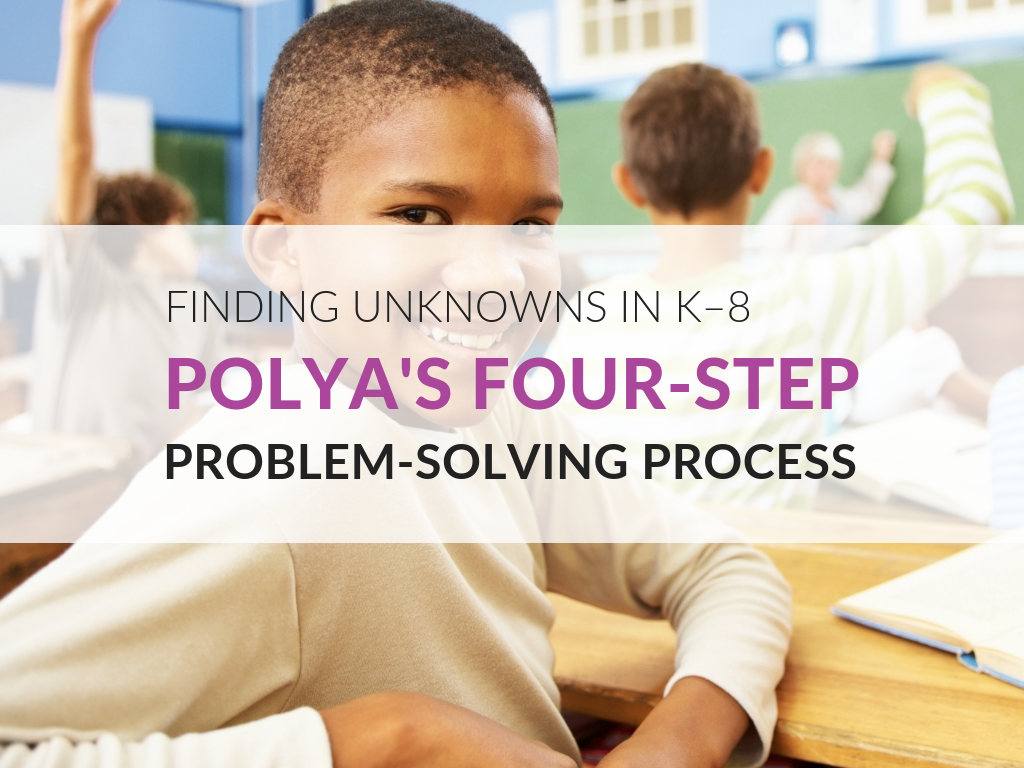 polyas-problem-solving-steps-to-solve-unknowns-in-elementary-and-middle-school-classes