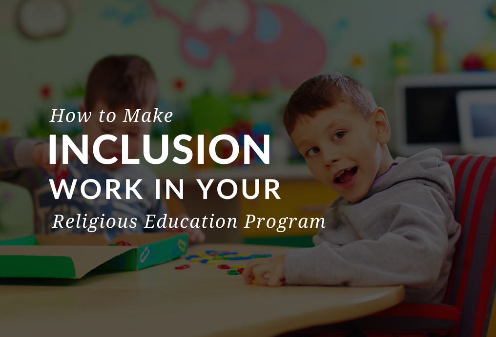 how-to-make-inclusion-work-in-religious-education-programs