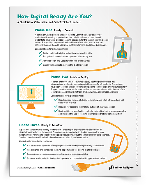 The challenge catechetical and school leaders face is to embrace digital technologies and use them when and where appropriate. Download a checklist of general considerations for digital readiness and share it with your catechists and teachers.