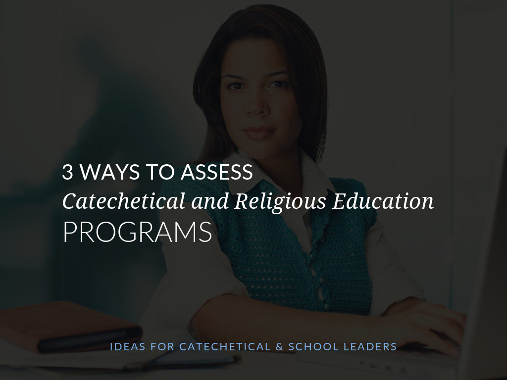 assessing-catechesis-religious-education-programs-ideas-for-parish-catechetical-leaders-and-catholic-schools