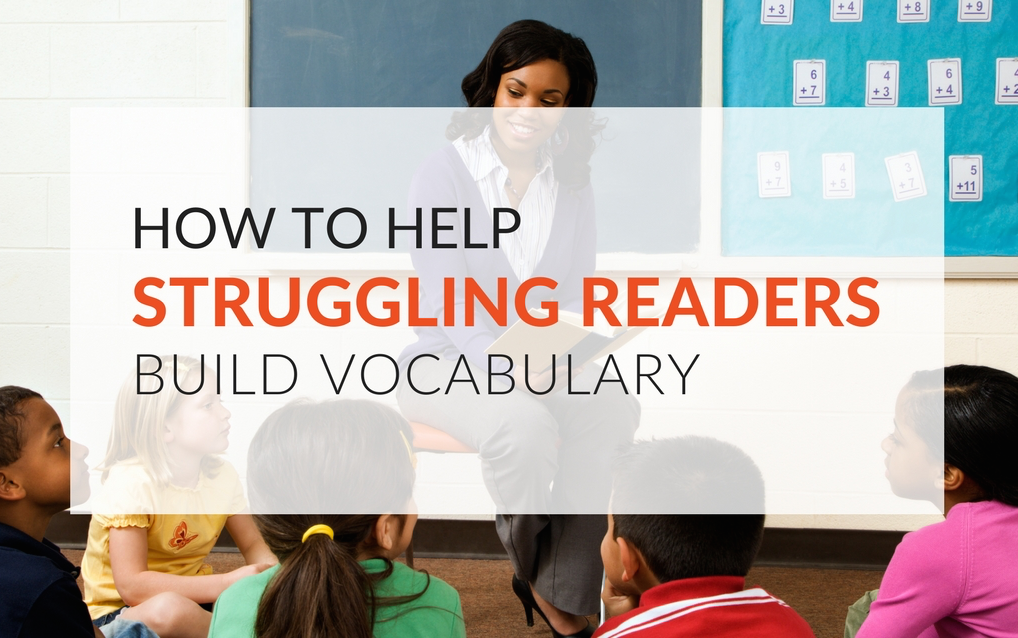 How to help struggling readers build vocabulary!