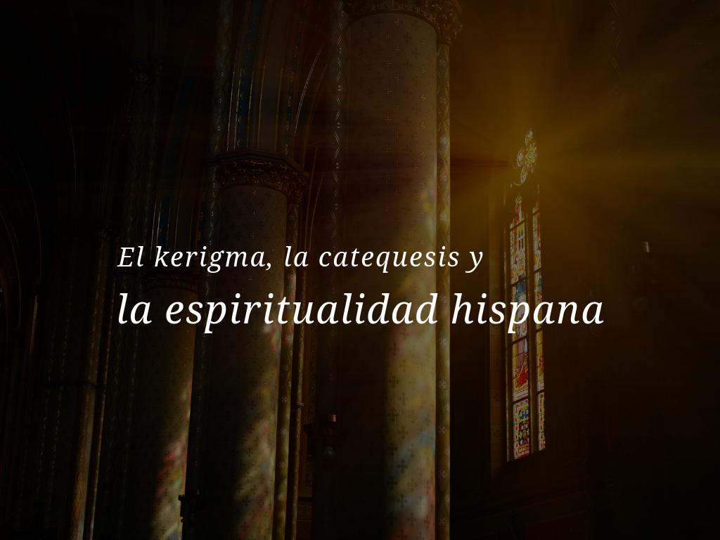 kerigma-catequesis-espiritualidad-hispana