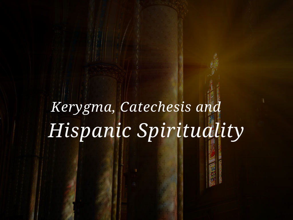 kerygma-catechesis-and-hispanic-spirituality