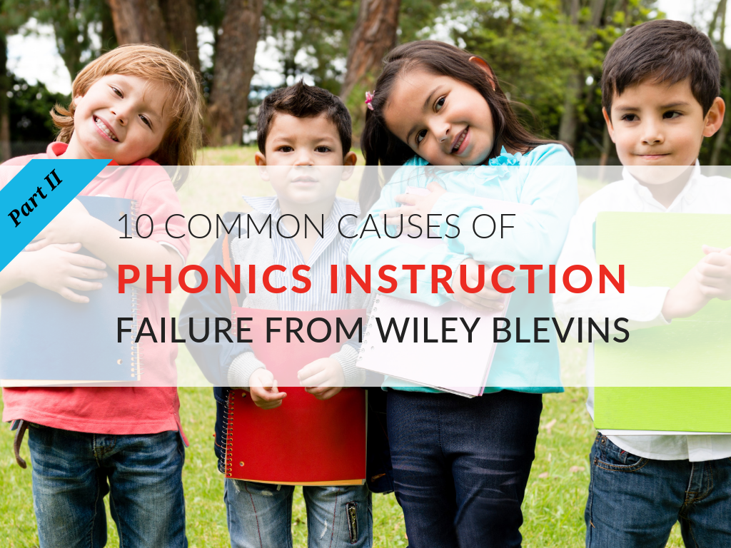 In this article, you'll discover what I learned about Wiley Blevins's last five common causes of phonics instruction failure. To learn the first 5 common causes of phonics instruction failure, read Part I.