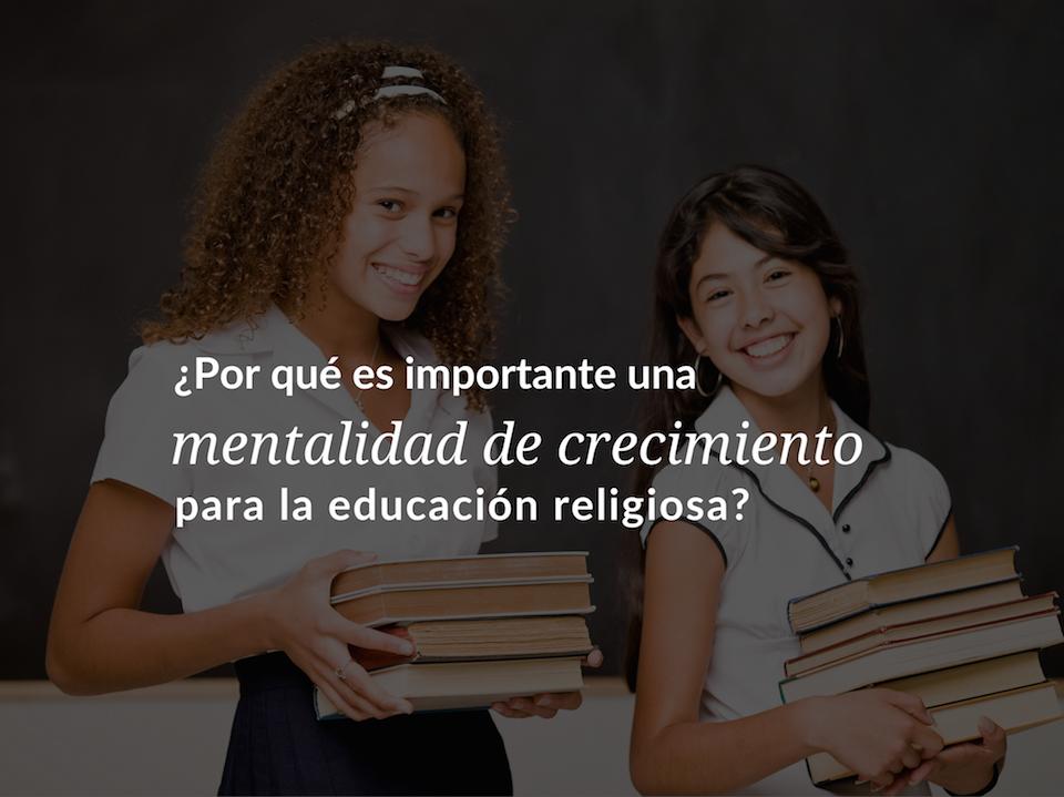 por-que-es-importante-una-mentalidad-de-crecimiento-para-la-educacion-religiosa