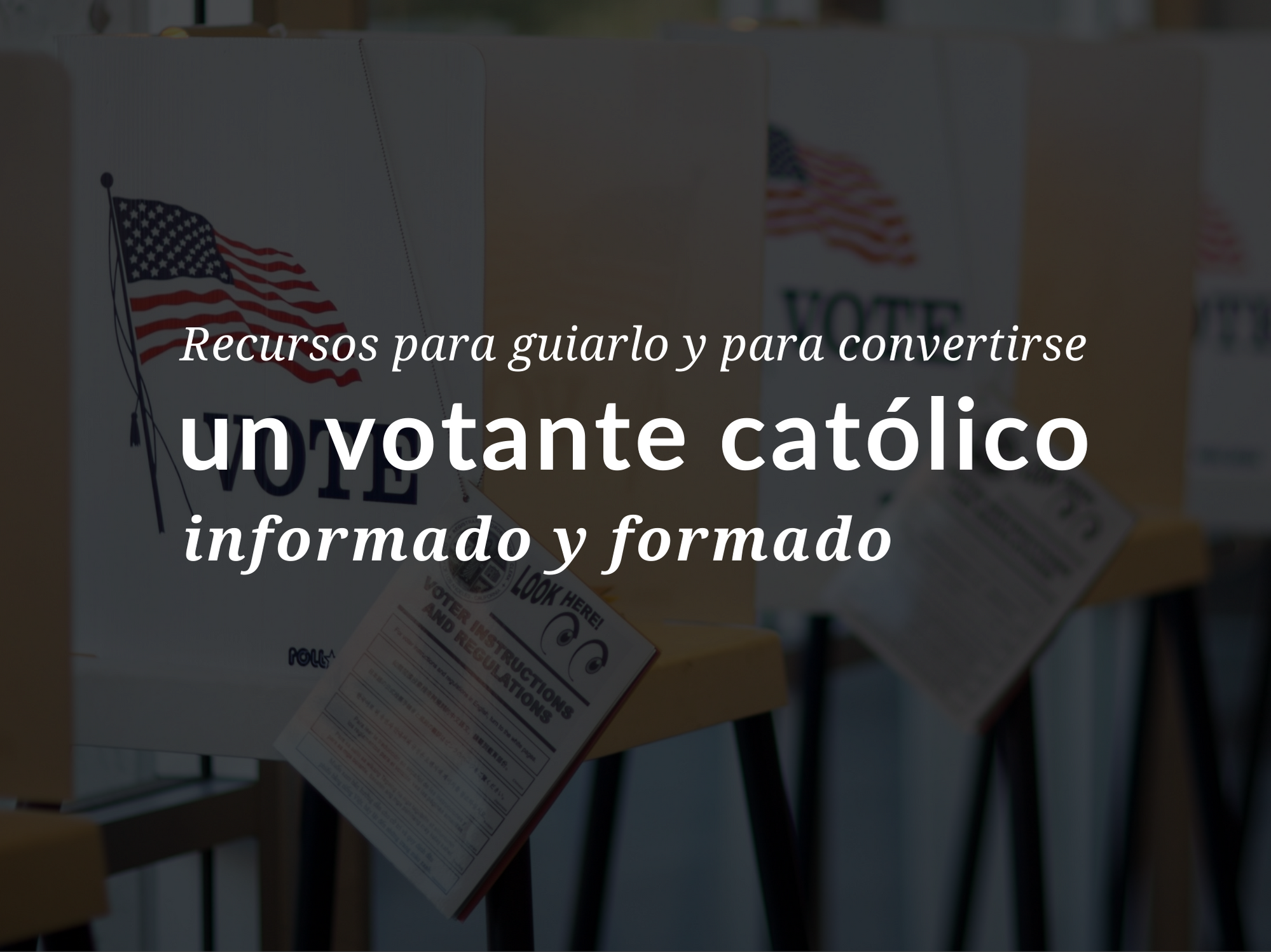 recursos-para-guiarlo-y-para-convertirse-un-votante-catolico-informado-y-formado