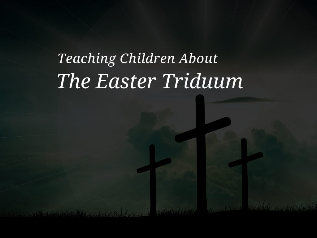 Download printable Triduum activities designed for early childhood and primary aged children.  teach-children-about-the-easter-triduum