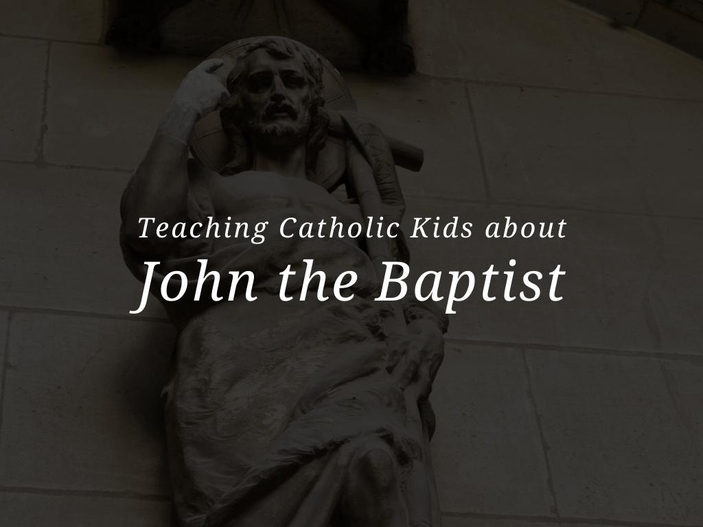 teaching-catholic-kids-about-john-the-baptist