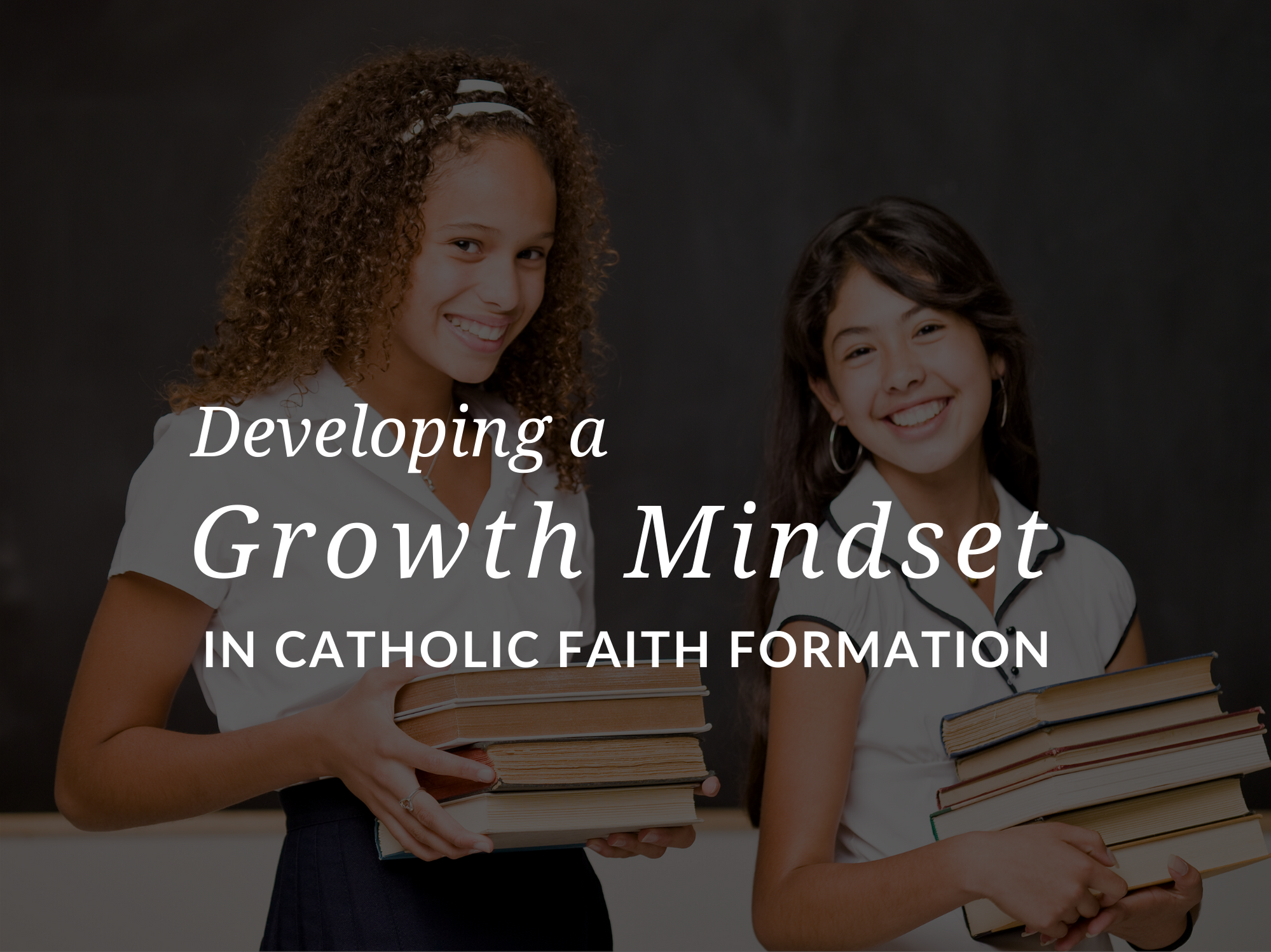 Why a Growth Mindset Matters in Catholic Faith Formation