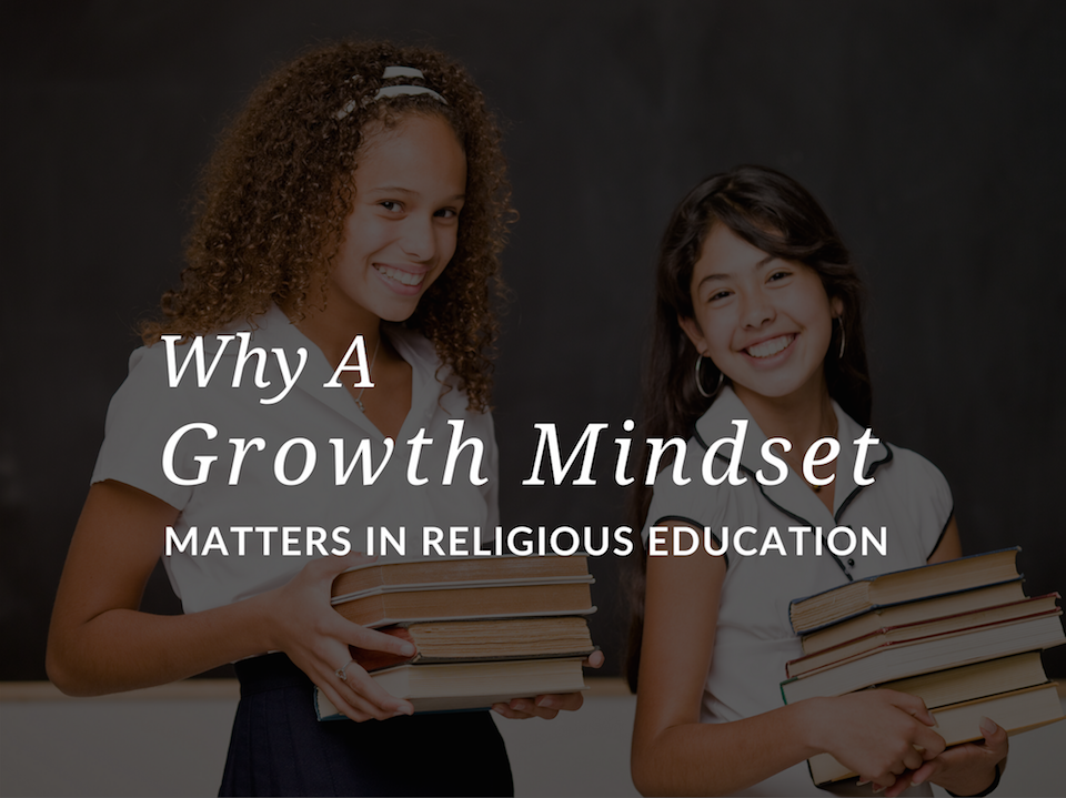 why-a-growth-mindset-matters-in-catholic-religious-education