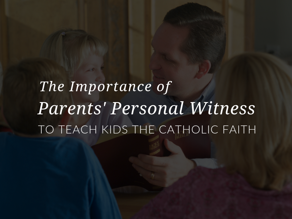 Being a Family of Faith– The Importance of Parents' Personal Witness