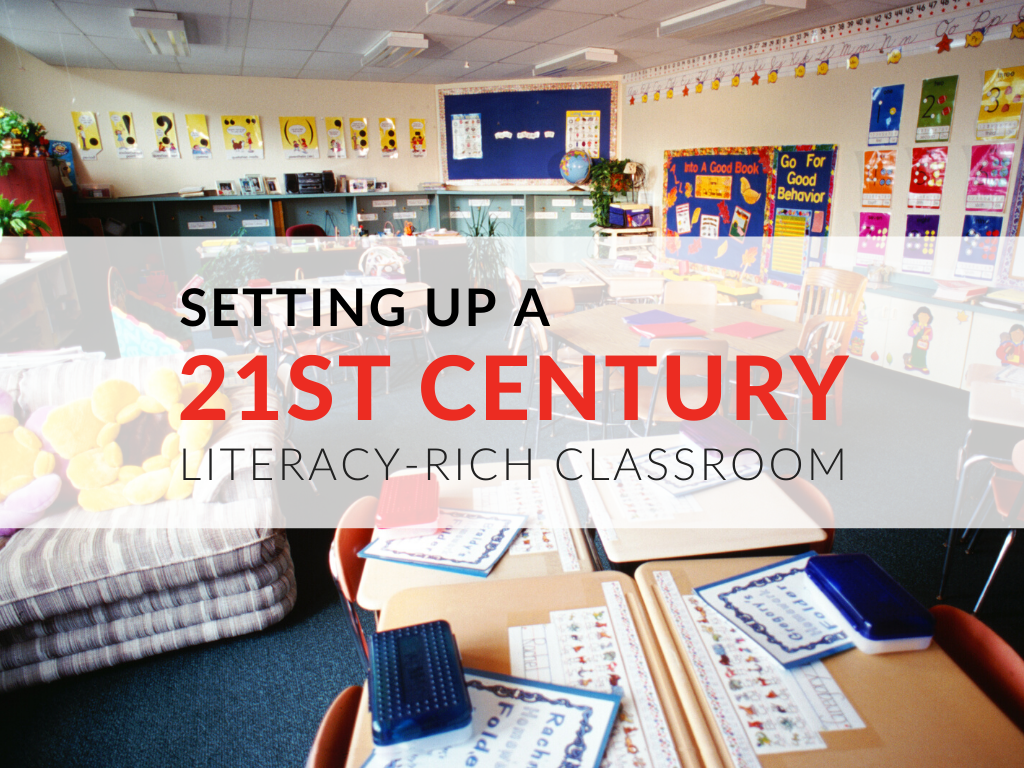 Elements Of A Literacy Rich 21st Century Classroom
