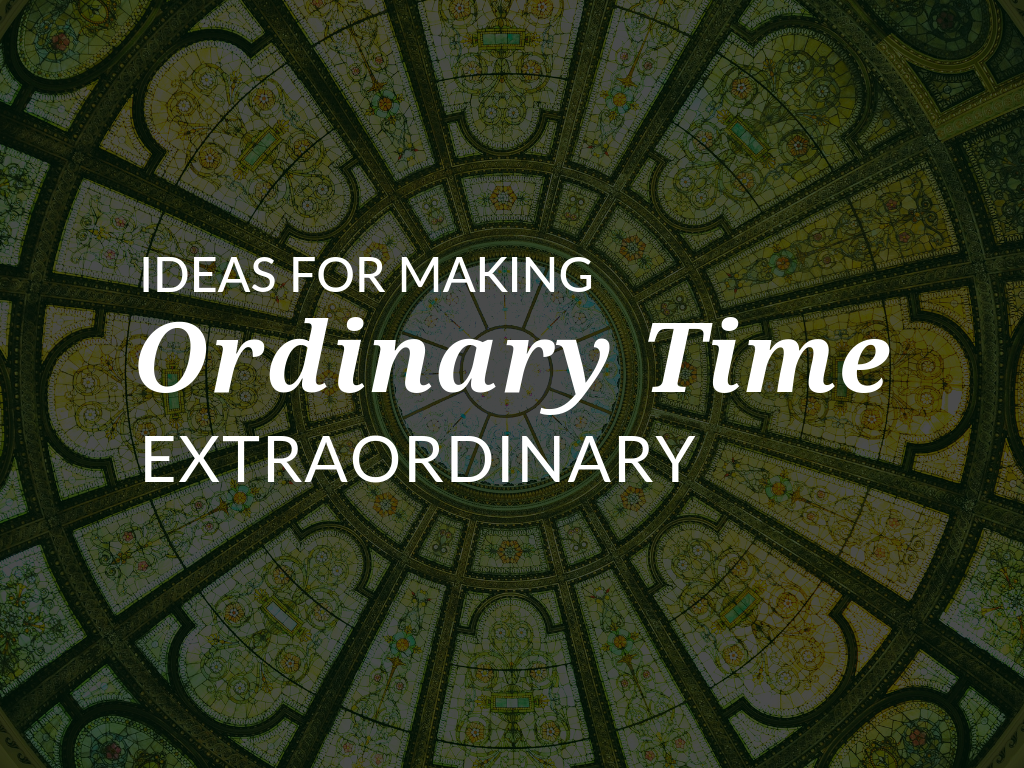 Ideas for Making Catholic Ordinary Time Extraordinary